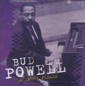 So Sorry Please - CD Audio di Bud Powell