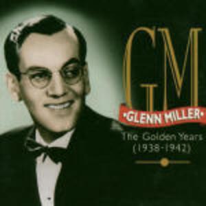 Golden Years 1938-1942 - CD Audio di Glenn Miller
