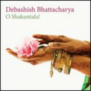 O Shakuntala! - CD Audio di Debashish Bhattacharya