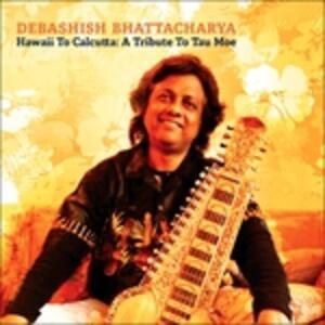 Hawaii to Calcutta. a Tribute to Tau Moe - CD Audio di Debashish Bhattacharya