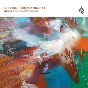 Arcana. The Indo-Jazz Sessions - CD Audio di Guillaume Barraud