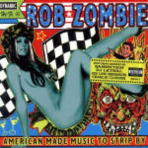 American Made Music to Strip by - CD Audio di Rob Zombie