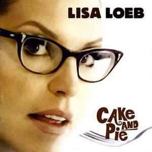 Cake & Pie - CD Audio di Lisa Loeb