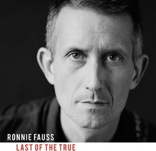 Last Of The True - CD Audio di Ronnie Fauss