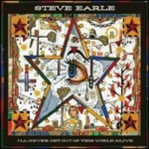 I'll Never Get Out of This World Alive - CD Audio di Steve Earle