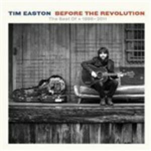 Before the Revolution. The Best of 1998 - 2011 - CD Audio di Tim Easton
