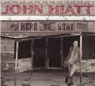 Here to Stay. Best of 2000-2012 - CD Audio di John Hiatt