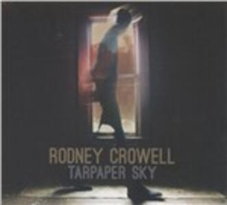 Tarpaper Sky - CD Audio di Rodney Crowell