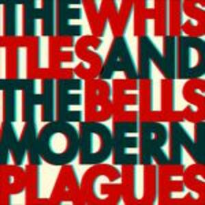 Modern Plagues - CD Audio di The Whistles & The Bells