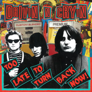 Too Late to Turn Back Now - CD Audio di Drivin N Cryin
