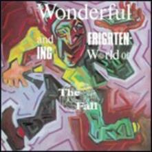 The Wonderful and Frightening World of the Fall - CD Audio di Fall