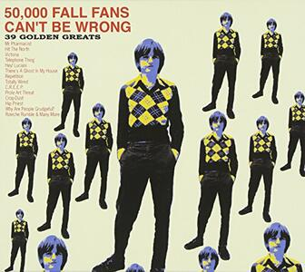 50000 Fall Fans Can't Be Wrong: 39 Golden Hits - CD Audio di Fall