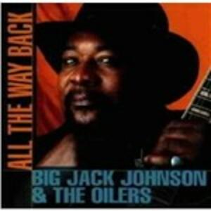 All the Way Back - CD Audio di Big Jack Johnson,Oilers