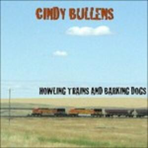 Howling Trains & Barking - CD Audio di Cindy Bullens