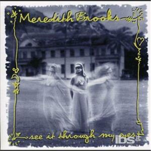 See It Through My Eyes - CD Audio di Meredith Brooks