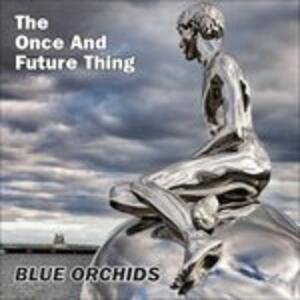 Once and Future Thing - Vinile LP di Blue Orchids