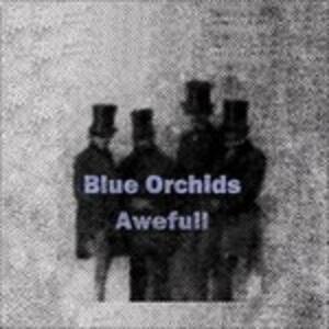 Awefull - Vinile LP di Blue Orchids