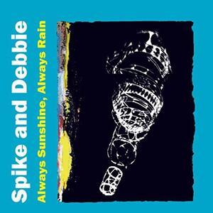 Always Sunshine Always Rain - CD Audio di Spike,Debbie