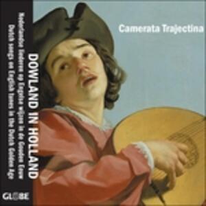 Dowland in Holland - CD Audio di John Dowland,Camerata Trajectina