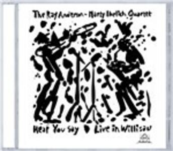 Hear You Say. Live - CD Audio di Ray Anderson