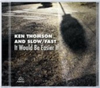 It Would Be Easier if - CD Audio di Ken Thomson,Slow / Fast