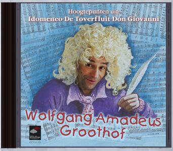 Wolfgang Amadeus Groothof - CD Audio di Wolfgang Amadeus Mozart