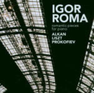 Pezzi romantici per pianoforte - CD Audio di Franz Liszt,Sergej Sergeevic Prokofiev,Charles Henri Valentin Alkan,Igor Roma