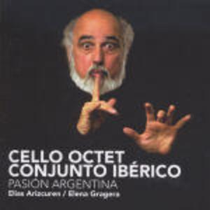 Pasion Argentina - CD Audio di Alberto Ginastera,Cello Octet Conjunto Iberico
