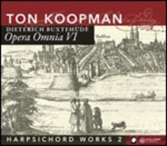 L'opera omnia vol.6. Opere per clavicembalo vol.2 - CD Audio di Dietrich Buxtehude,Ton Koopman