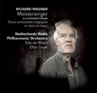 Meistersinger. An Orchestral Tribute - CD Audio di Richard Wagner,Edo de Waart,Otto Tausk,Netherlands Radio Philharmonic Orchestra