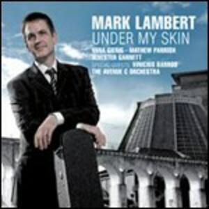 Under My Skin - CD Audio di Mark Lambert