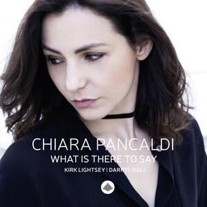 What Is There To Say - CD Audio di Chiara Pancaldi