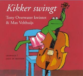 Kikker Swingt - CD Audio di Tony Overwater