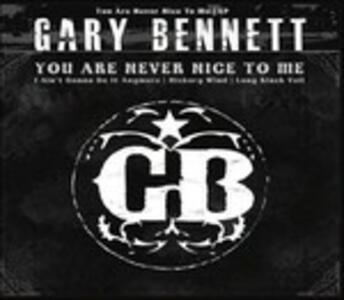 You Are Never Nice To Me - CD Audio Singolo di Gary Bennett
