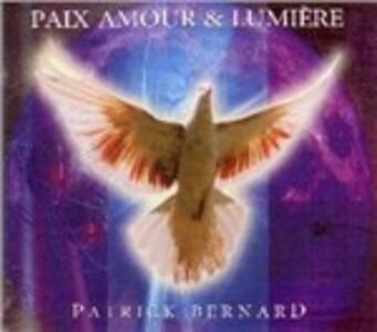 Paix Amour & Lumiere - CD Audio di Patrick Bernard