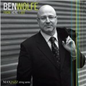 From Here I See - CD Audio di Ben Wolfe