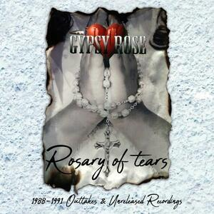 Rosary of Tears 1988-1991 Outtakes and Unreleased - CD Audio di Gypsy Rose