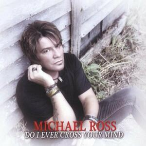 Do I Ever Cross Your Mind - CD Audio di Michael Ross