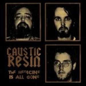 Medicine Is All Gone - Vinile LP di Caustic Resin
