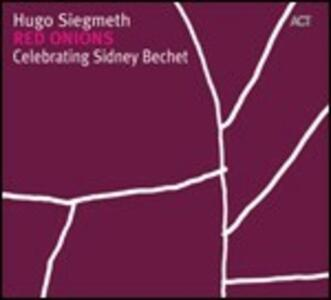 Red Onions. Celebrating Sidney Bechet - CD Audio di Hugo Siegmeth