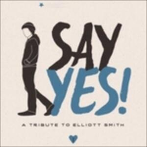 Say Yes! A Tribute to Elliott Smith - Vinile LP