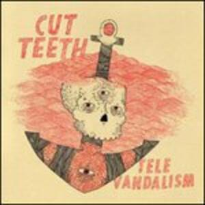Televandalism - Vinile LP di Cut Teeth