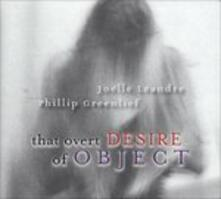 That Overt Desire of Object - CD Audio di Joelle Leandre,Phillip Greenlief