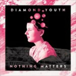 Nothing Matters - Vinile LP di Diamond Youth