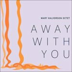 Away with You - CD Audio di Mary Halvorson
