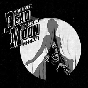 What a Way to See the Old Girl Go - Vinile LP di Dead Moon