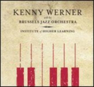 Institute of Higher Learning - CD Audio di Kenny Werner,Brussels Jazz Orchestra
