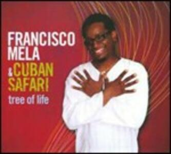 Tree of Life - CD Audio di Francisco Mela,Cuban Safari