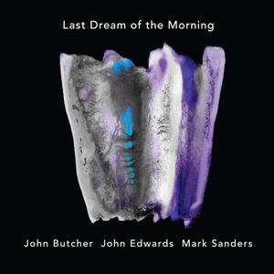 Last Dream of the Morning - CD Audio di Mark Sanders,John Edwards,John Butcher