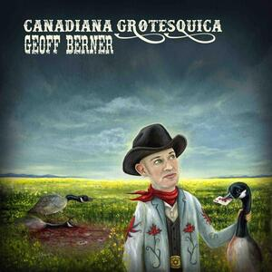 Canadiana Grotesquica - CD Audio di Geoff Berner